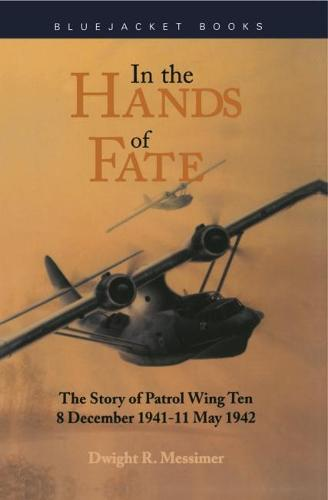 In the Hands of Fate: The Story of Patrol Wing Ten, 8 December 1941-11 May 1942 (Paperback)