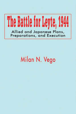 The Battle for Leyte: October-December 1944: an Operational Analysis (Hardback)
