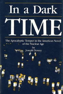 In a Dark Time: Apocalyptic Temper in the American Novel of the Nuclear Age (Hardback)