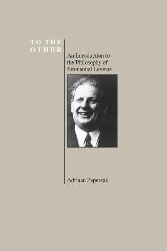 To the Other: Introduction to the Philosophy of Emmanuel Levinas - History of Philosophy (Paperback)