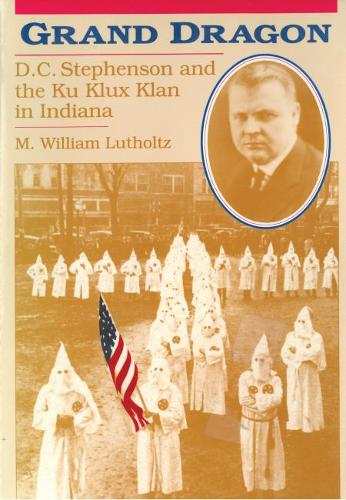 Grand Dragon: D.C.Stephenson and the Ku Klux Klan in Indiana (Paperback)