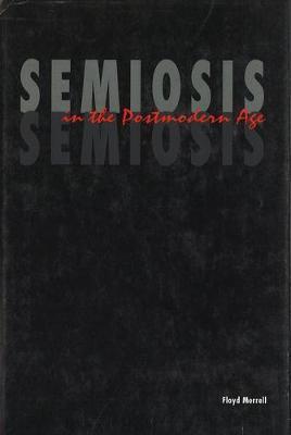 Semiosis in the Postmodern Age (Hardback)
