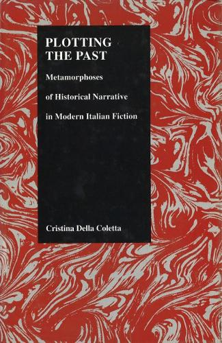 Plotting the Past: Metamorphoses of Historical Narrative in Modern Italian Fiction (Hardback)