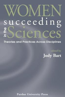 Women Succeeding in the Sciences: Theories and Practices Across Disciplines (Paperback)