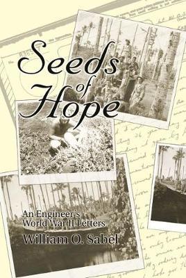 Seeds of Hope: An Engineer's World War II Letters (Hardback)