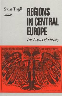 Regions in the History of Central Europe: The Legacy of History - Central European Studies (Hardback)
