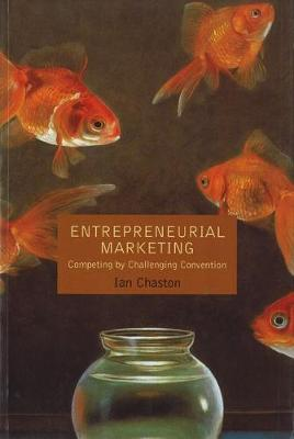 ENTREPRENEURIAL MARKETING: COMPETING BY CHALLENGING CONVENTION (Paperback)