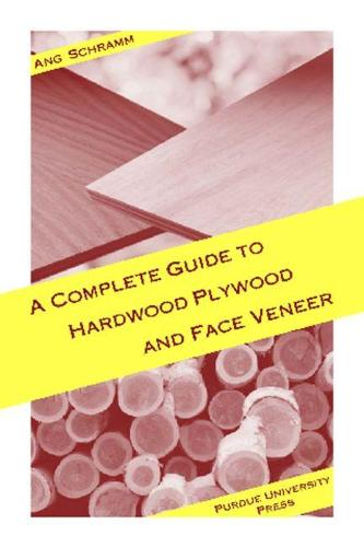 A Complete Guide to Hardwood Plywood and Face Veneer (Paperback)