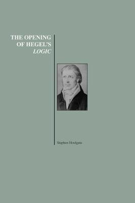 The Opening of Hegel's Logic: From Being to Infinity (Hardback)