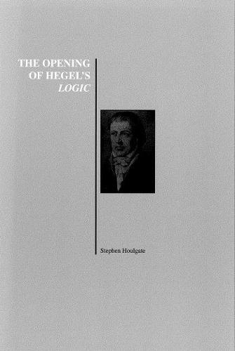 The Opening of Hegel's Logic: From Being to Infinity (Paperback)