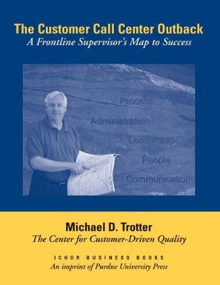 The Customer Call Center Outback: A Frontline Supervisor's Map to Success (Paperback)