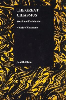 The Great Chiasmus: Word and Flesh in the Novels of Unamuno - Purdue Studies in Romance Literatures (Paperback)