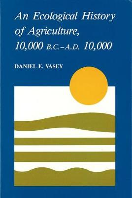 Ecological Hist Of Agriculture 10000 Bc-Ad 10000 (Hardback)