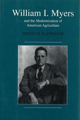 William I. Meyers and the Modernization of the American Agriculture (Hardback)