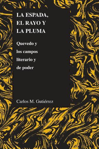 La Espada, El Rayo Y La Pluma: Quevedo Y Los Campos Literario Y De Poder (Paperback)
