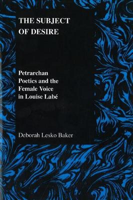 Subject of Desire: Petrarchan Poetics and the Female Voice in Louise Labe - Purdue Studies in Romance Literatures (Paperback)