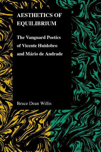 Aesthetics of Equilibrium: The Vanguard Poetics of Vicente Huidobro and Mario De Andrade (Paperback)