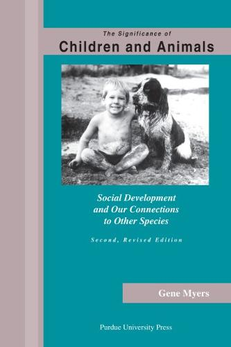 The Significance of Children and Animals: Social Development and Our Connections to Other Species (Paperback)