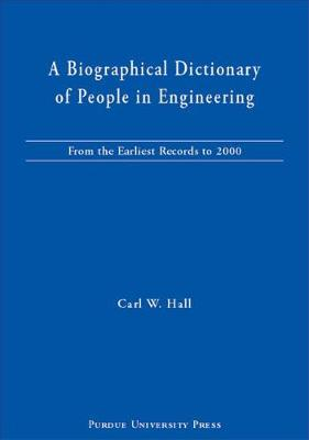 A Biographical Dictionary of People in Engineering: From the Earliest Records to 2000 (Hardback)