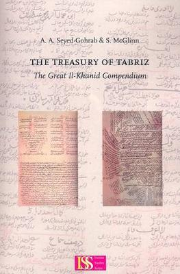 Treasury of Tabriz: The Great Il-Khanid Compendium (Paperback)