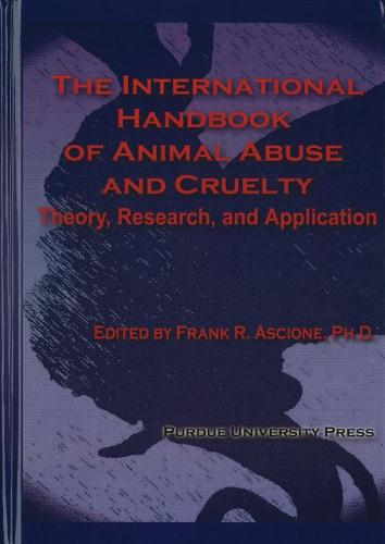 The International Handbook of Animal Abuse and Cruelty: Theory, Research and Application (Paperback)