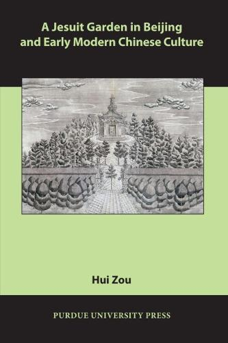 A Jesuit Garden in Beijing and Early Modern Chinese Culture (Paperback)