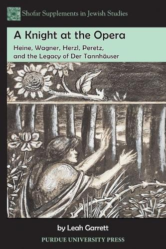 A Knight at the Opera: Heine, Wagner, Herzl, Peretz and the Legacy of 'Den Tannhauser' (Paperback)