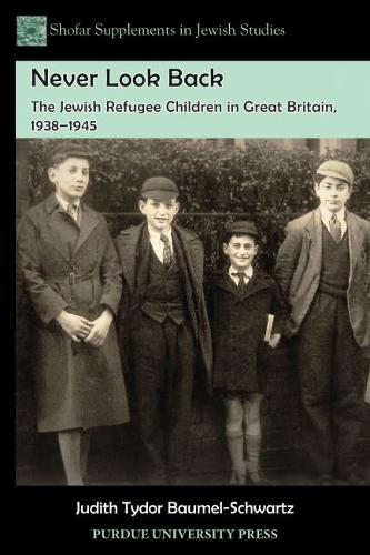 Never Look Back: The Jewish Refugee Children in Great Britain, 1938-1945 (Paperback)