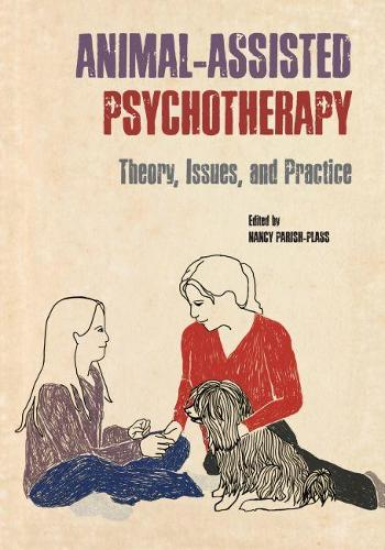 Animal-Assisted Psychotherapy: Theory, Issues, and Practice (Hardback)