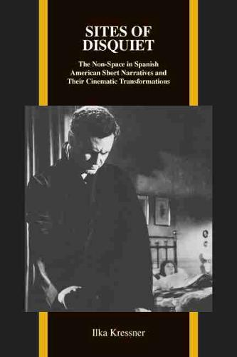 Sites of Disquiet: The Non-Space in Spanish American Short Narratives and Their Cinematic Transformations (Paperback)