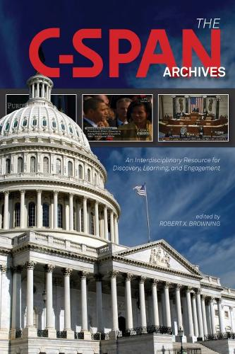 The C-SPAN Archives: An Interdisciplinary Resource for Discovery, Learning, and Engagement (Paperback)