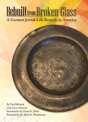 Rebuilt from Broken Glass: A German Jewish Life Remade in America - Shofar Supplements in Jewish Studies (Hardback)