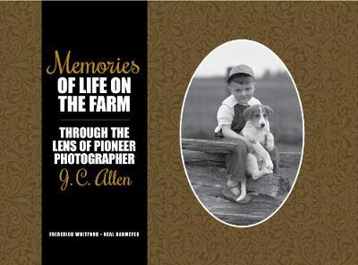 Memories of Life on the Farm: Through the Lens of Pioneer Photographer J. C. Allen - Founders Series (Hardback)