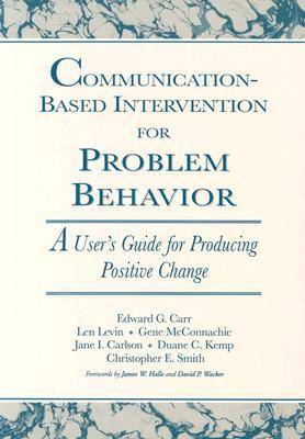Communication-Based Intervention for Problem Behaviour: A User's Guide for Producing Positive Change (Paperback)