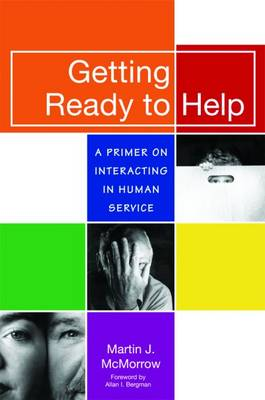 Getting Ready to Help: A Primer on Interacting in Human Service (Paperback)