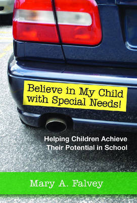 Believe in My Child with Special Needs!: Helping Children Achieve Their Potential in School (Paperback)