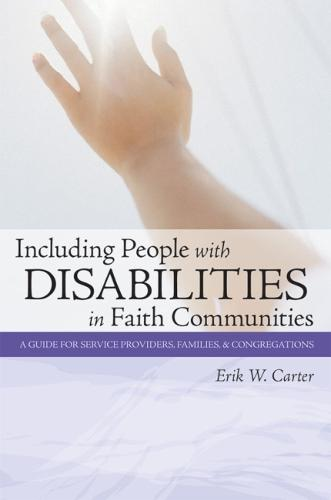Including People with Disabilities in Faith Communities: A Guide for Service Providers, Families and Congregations (Paperback)