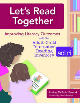Let's Read Together: Improving Literacy Outcomes with the Adult-Child Interactive Reading Inventory (ACIRI) (Spiral bound)