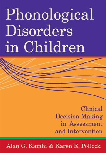 Phonological Disorders in Children: Clinical Decision Making in Assessment and Intervention - Communication and Language Intervention (Paperback)