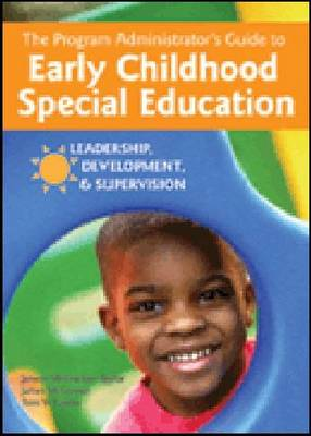 The Program Administrator's Guide to Early Childhood Special Education: Leadership, Development, and Supervision (Paperback)