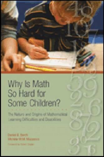 Why is Math So Hard for Some Children?: The Nature and Origins of Mathematical Learning Difficulties and Disabilities (Hardback)