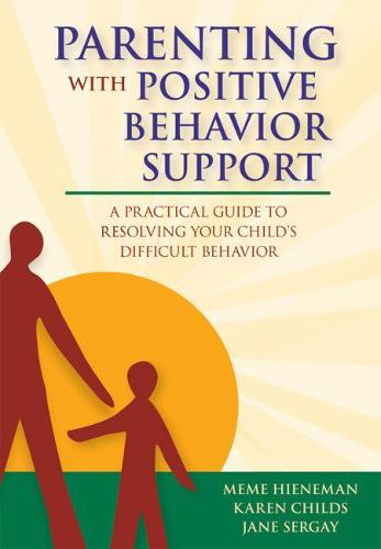 Parenting with Positive Behavior Support: A Parent's Guide to Problem-solving Solutions for Difficult Behavior (Paperback)