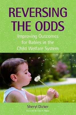 Reversing the Odds: Improving Outcomes for Babies in the Child Welfare System (Paperback)