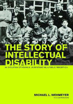 The Story of Intellectual Disability: An Evolution of Meaning, Understanding, and Public Perception (Paperback)