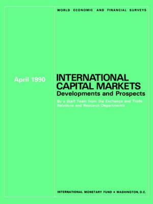 International Capital Markets : Developments and Prospects, April 1990: World Economic and Financial Surveys (Paperback)