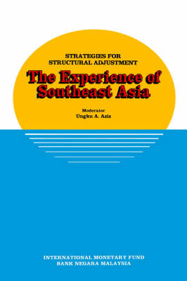 Strategies for Structural Adjustment: The Experience of Southeast Asia: The Experience of Southeast Asia, Papers Presented at a Seminar Held in Kuala Lumpur, Malaysia, June 28 - July 1, 1989 (Paperback)