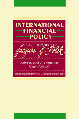 International Financial Policy: Essays in Honour of Jacques J.Polak (Paperback)