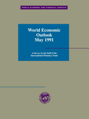 World Economic Outlook: A Survey by the Staff of the International Monetary Fund: May 1991 - World Economic and Financial Surveys (Paperback)