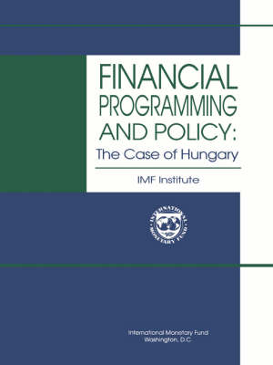 Financial Programming and Policy The Case of Hungary (Paperback)