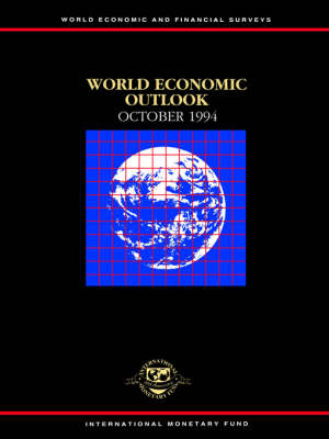 World Economic Outlook: A Survey by the Staff of the International Monetary Fund: October 1994 : a Survey by the Staff of the International Monetary Fund - World Economic and Financial Surveys (Paperback)